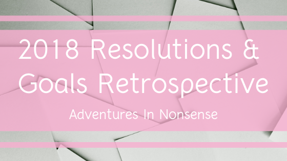 2018 resolutions goals retrospective