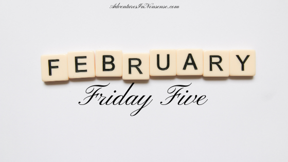 friday five february